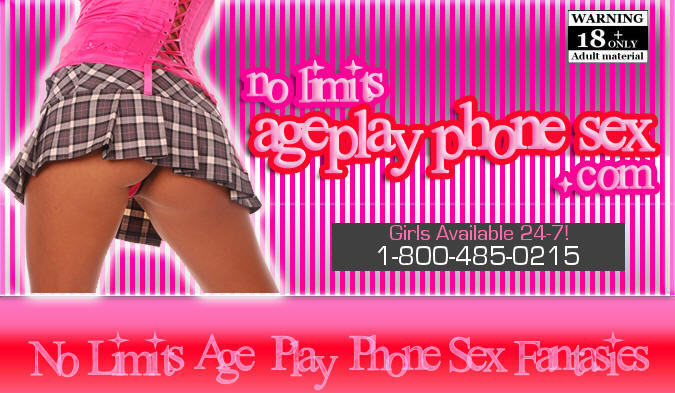 No Limits Age Play Phone Sex Fantasies,Teen PhoneSex,Online Phone Sex,Young